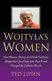 Cover of Ted Lipien's Book Wojtyla's Women: How Women, History and Polish Traditions Shaped the Life of Pope John Paul II and Changed the Catholic Church