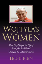 Wojtyla's Women: How They Shaped the Life of Pope John Paul II and Changed the Catholic Church